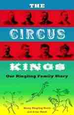 The Circus Kings: Our Ringling Family Story by Henry Ringling North