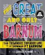 The Great and Only Barnum: The Tremendous, Stupendous Life of Showman P. T. Barnum by Candace Fleming.